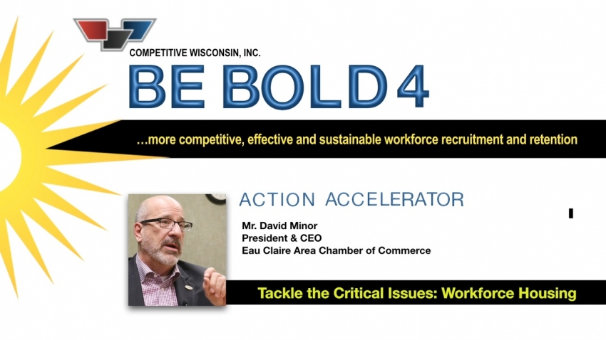 Tackle the Critical Issues: Workforce Housing - Dave Minor, Eau Claire Chamber of Commerce